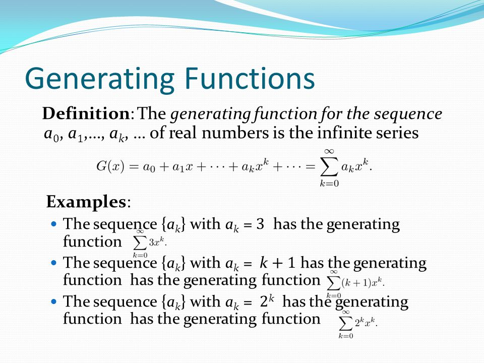Generating Functions Definition: The generating function for the sequence a0, a1,…, ak, … of real numbers is the infinite series.
