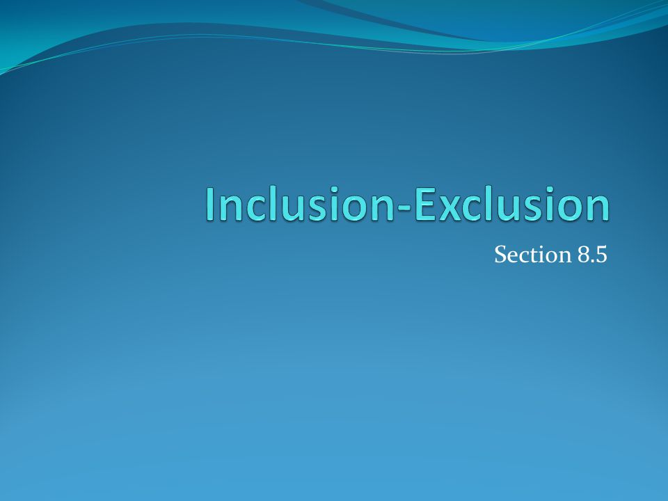 Inclusion-Exclusion Section 8.5