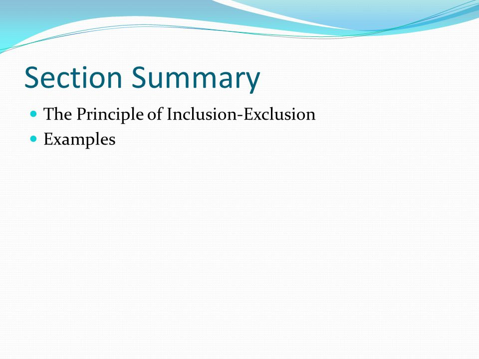 Section Summary The Principle of Inclusion-Exclusion Examples