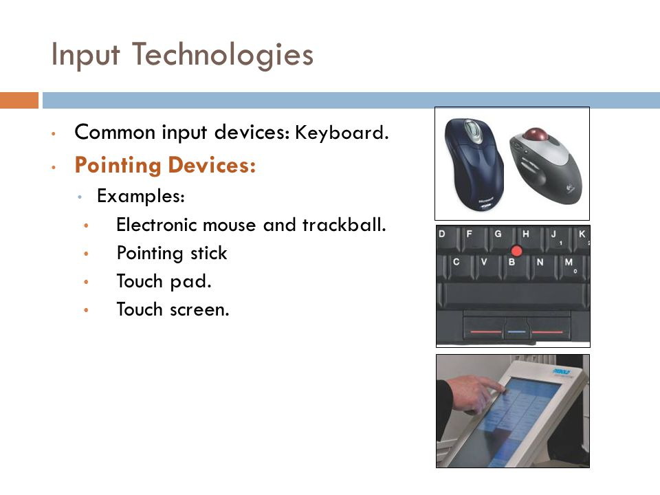 Input Technologies Pointing Devices: Common input devices: Keyboard.