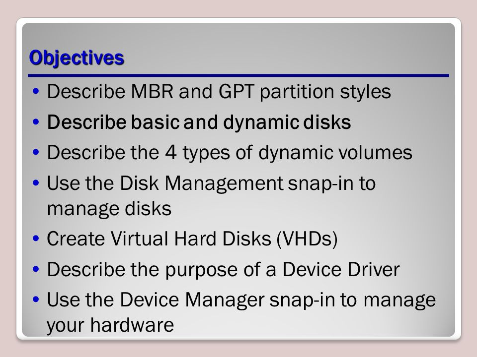 Describe MBR and GPT partition styles Describe basic and dynamic disks
