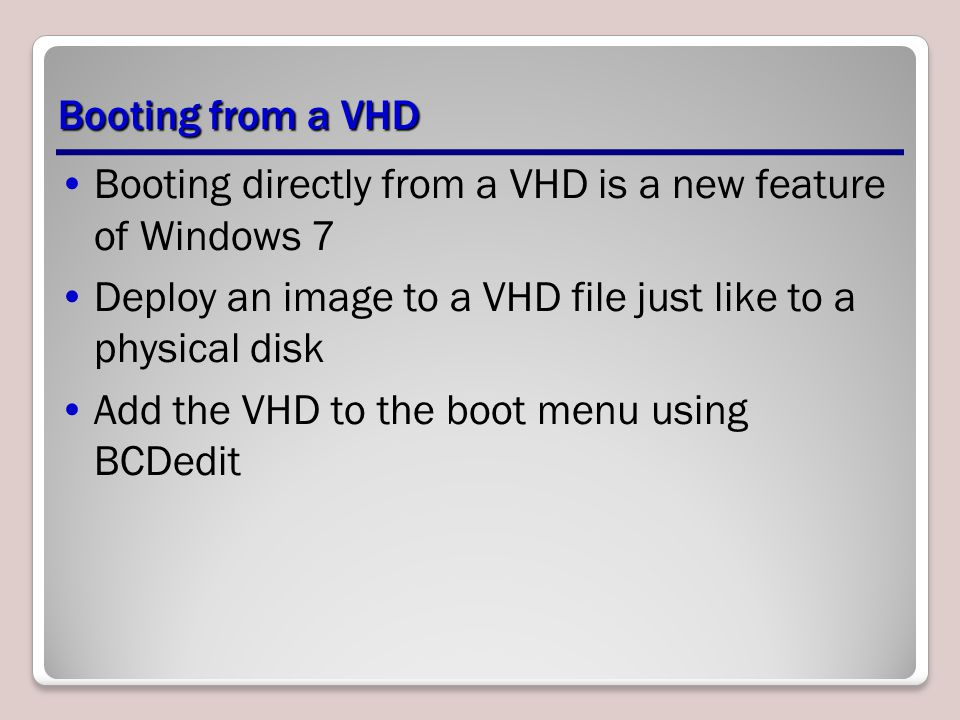 Booting directly from a VHD is a new feature of Windows 7
