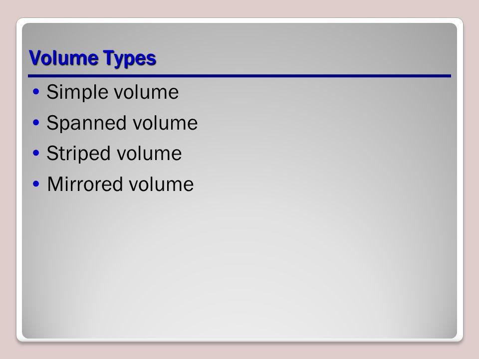 Volume Types Simple volume Spanned volume Striped volume