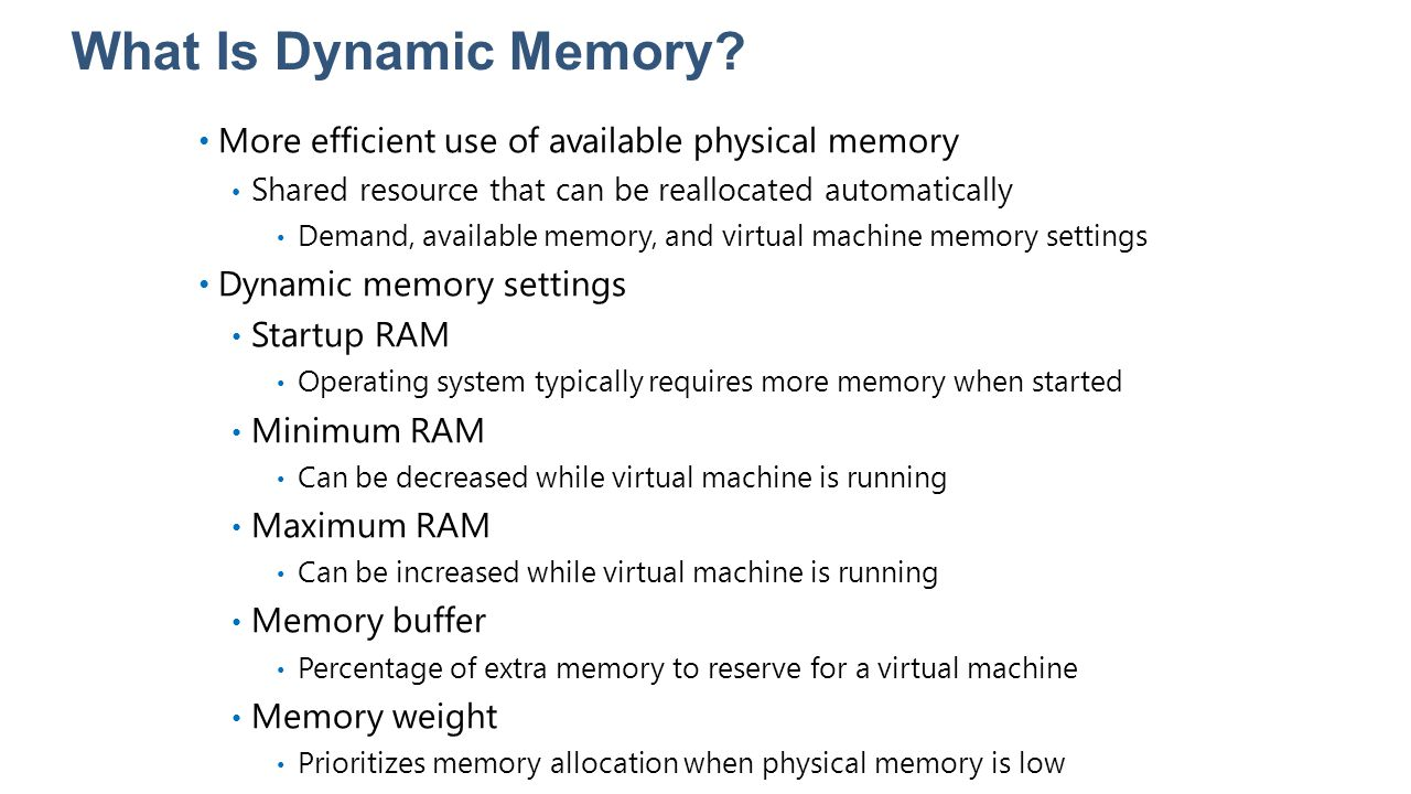 20409A What Is Dynamic Memory 3: Creating and Managing Virtual Hard Disks, Virtual Machines, and Checkpoints.