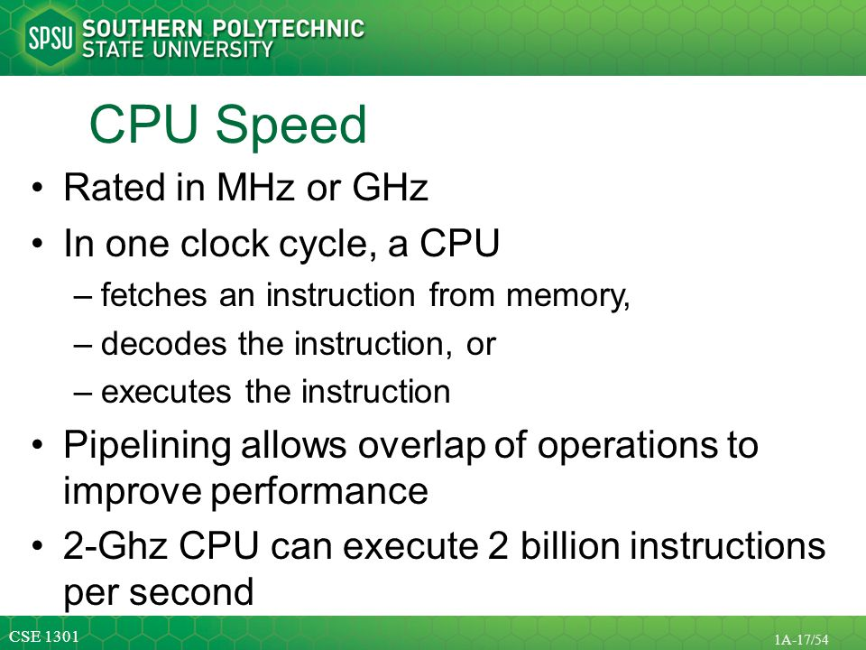 CPU Speed Rated in MHz or GHz In one clock cycle, a CPU