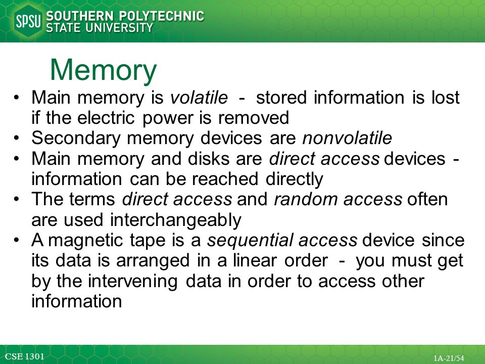 Memory Main memory is volatile - stored information is lost if the electric power is removed. Secondary memory devices are nonvolatile.