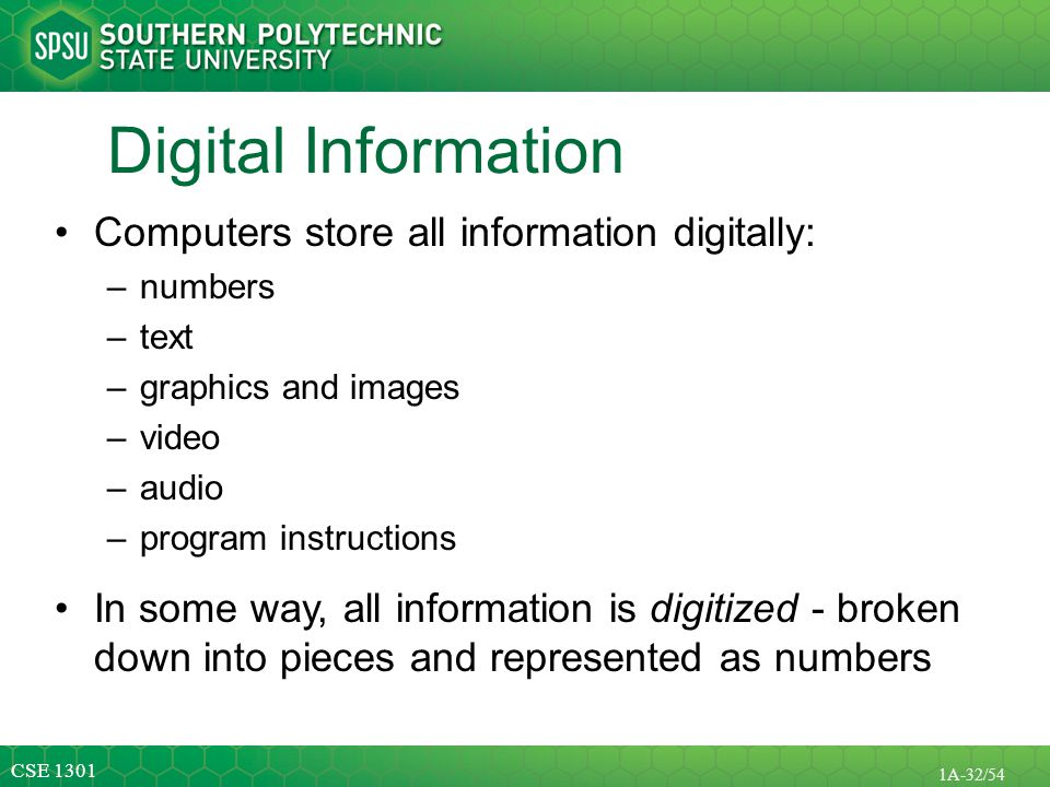 Digital Information Computers store all information digitally: