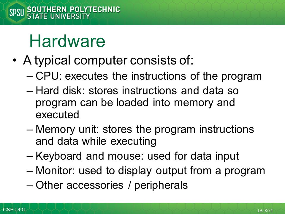 Hardware A typical computer consists of: