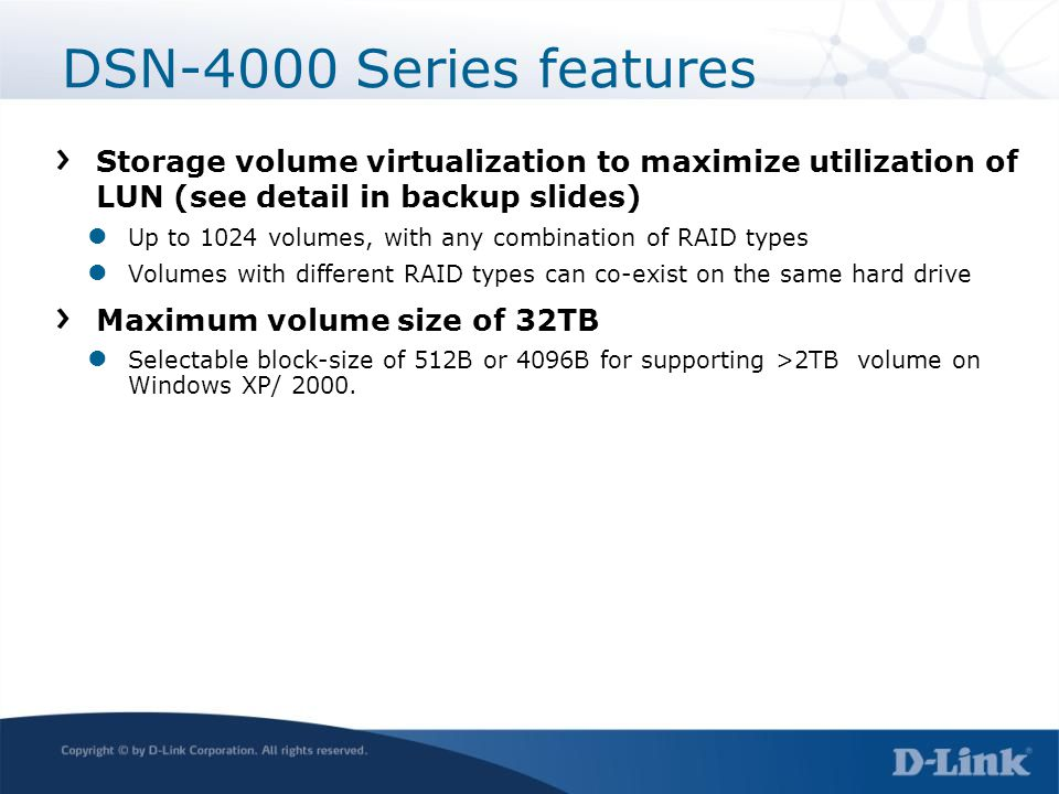 DSN-4000 Series features Storage volume virtualization to maximize utilization of LUN (see detail in backup slides)