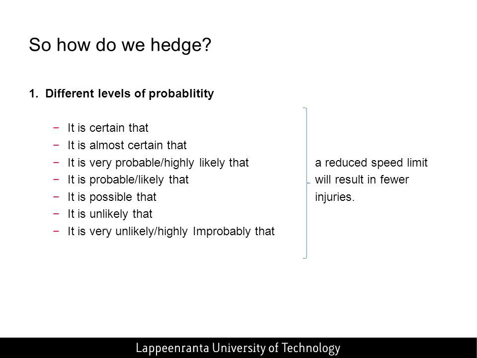So how do we hedge 1. Different levels of probablitity