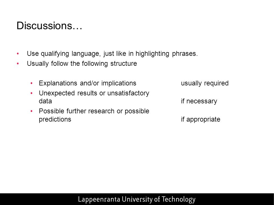 Discussions… Use qualifying language, just like in highlighting phrases. Usually follow the following structure.