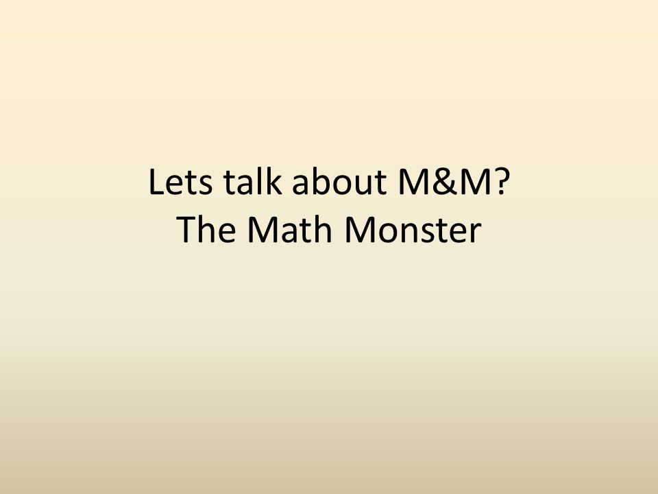 Lets talk about M&M The Math Monster