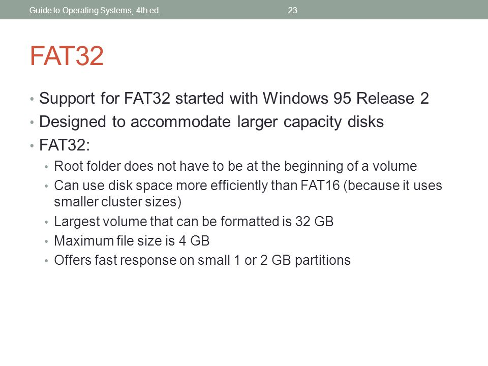 FAT32 Support for FAT32 started with Windows 95 Release 2
