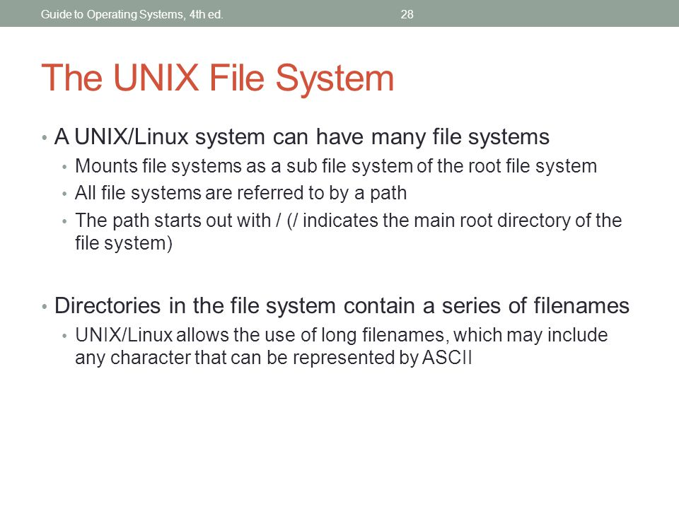 The UNIX File System A UNIX/Linux system can have many file systems