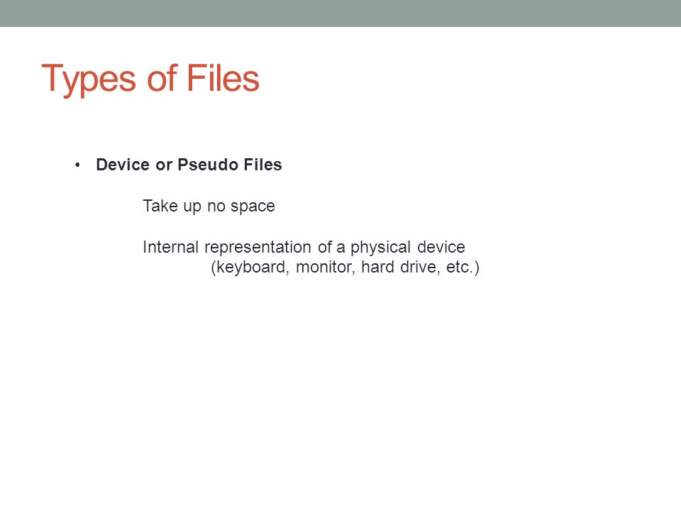Types of Files Device or Pseudo Files Take up no space