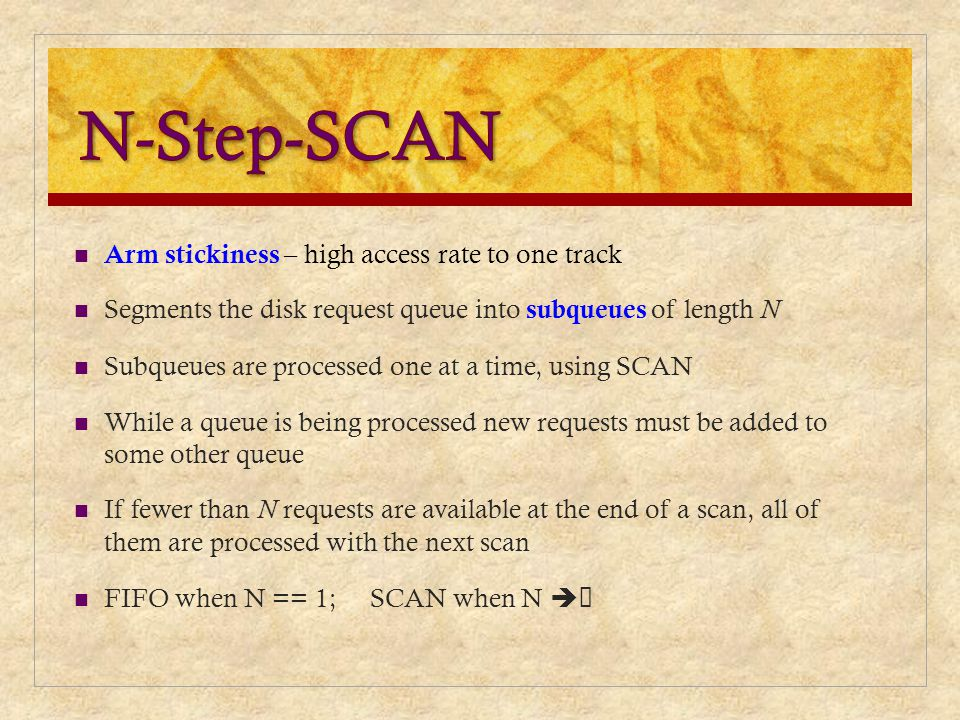 N-Step-SCAN Arm stickiness – high access rate to one track