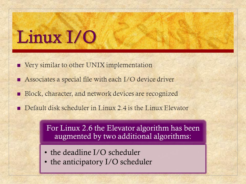 Linux I/O Very similar to other UNIX implementation