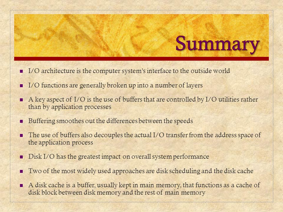 Summary I/O architecture is the computer system's interface to the outside world. I/O functions are generally broken up into a number of layers.