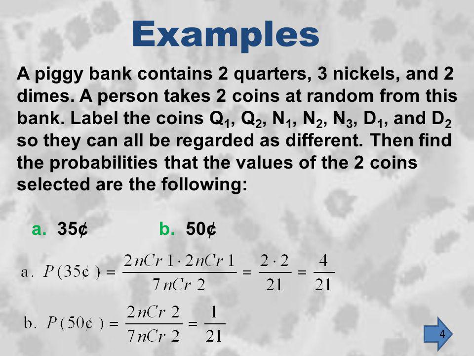 Examples A piggy bank contains 2 quarters, 3 nickels, and 2