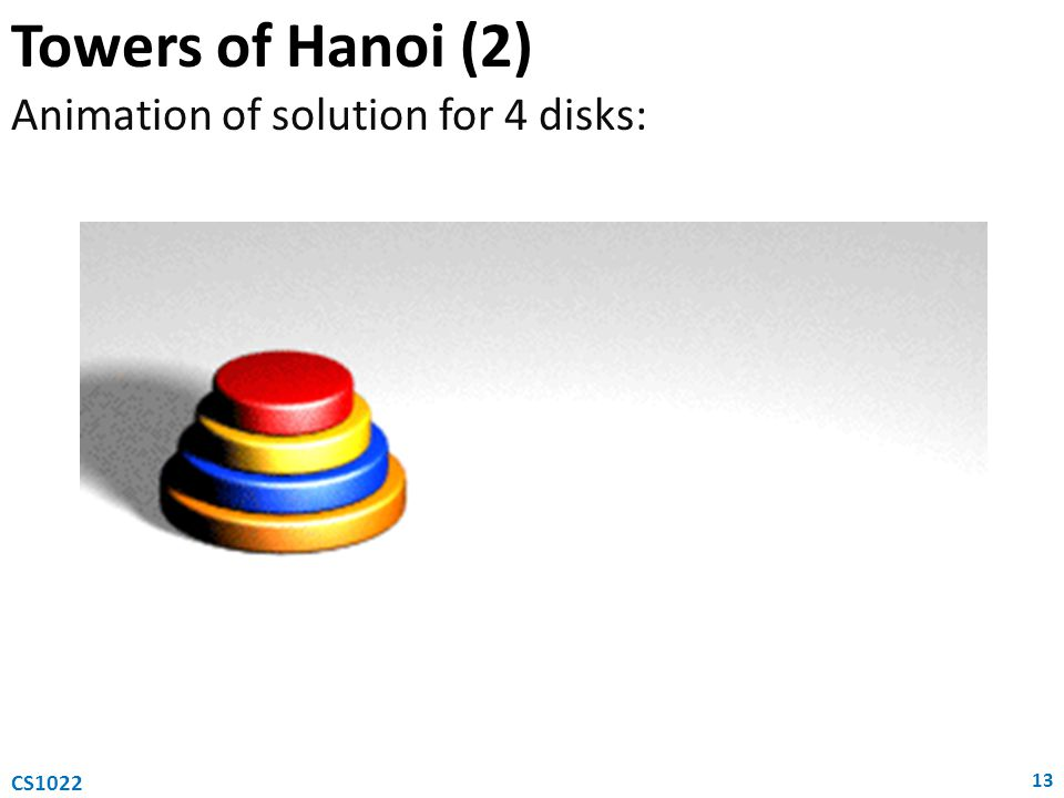 Towers of Hanoi (2) Animation of solution for 4 disks: CS1022