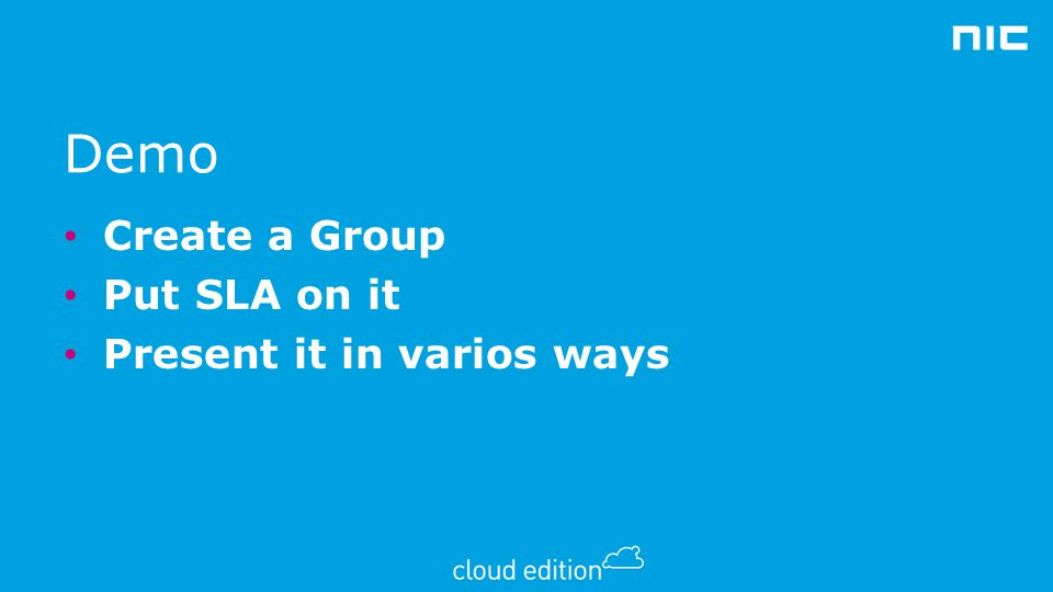 Demo Create a Group Put SLA on it Present it in varios ways