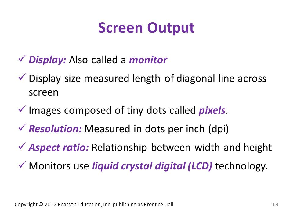 Screen Output Display: Also called a monitor