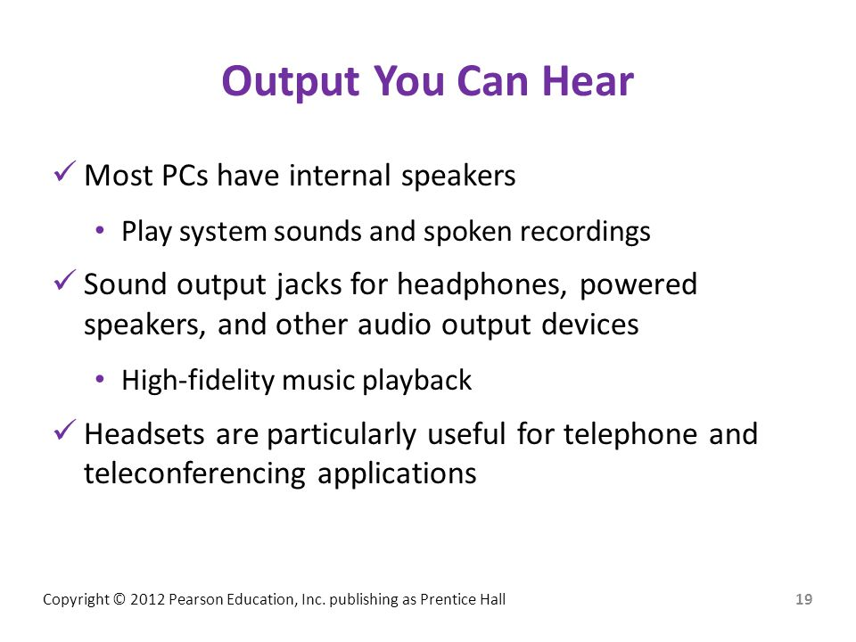 Output You Can Hear Most PCs have internal speakers