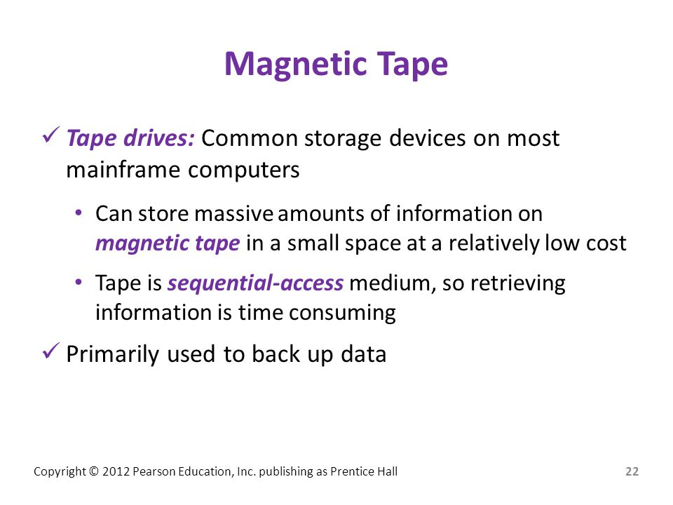 Magnetic Tape Tape drives: Common storage devices on most mainframe computers.