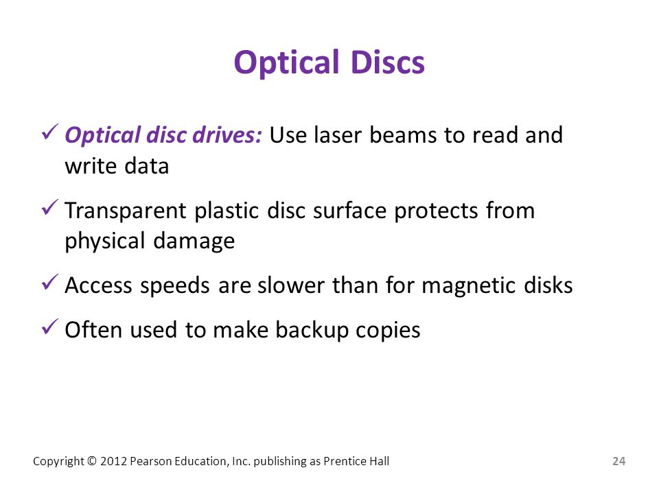 Optical Discs Optical disc drives: Use laser beams to read and write data. Transparent plastic disc surface protects from physical damage.
