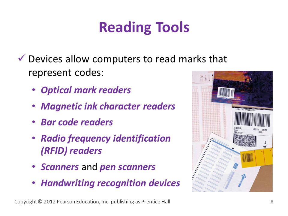 Reading Tools Devices allow computers to read marks that represent codes: Optical mark readers. Magnetic ink character readers.