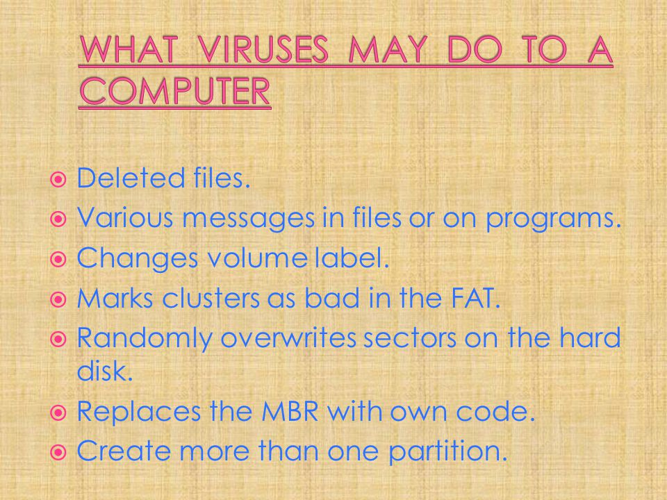 WHAT VIRUSES MAY DO TO A COMPUTER