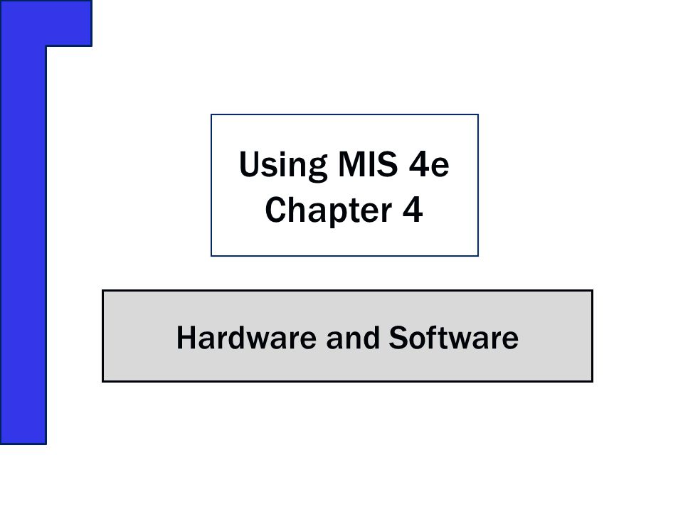 Using MIS 4e Chapter 4 Hardware and Software