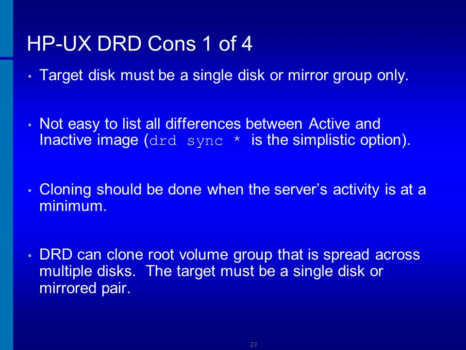 HP-UX DRD Cons 1 of 4 Dusan Baljevic. Target disk must be a single disk or mirror group only.