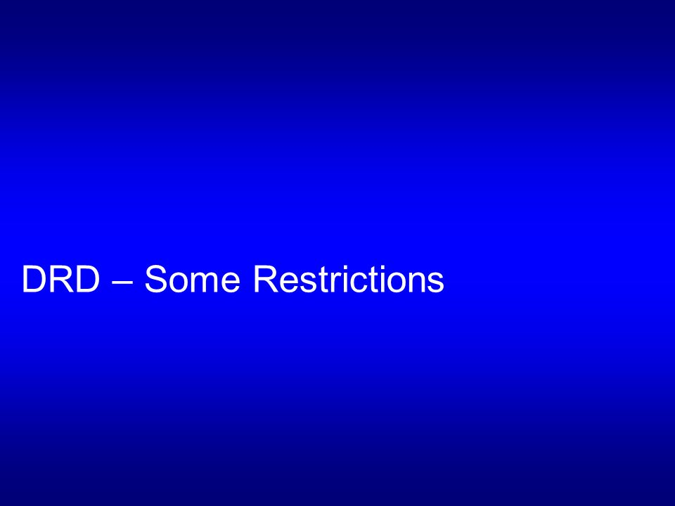 DRD – Some Restrictions