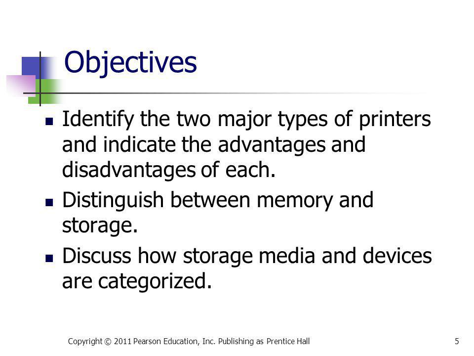 * 07/16/96. Objectives. Identify the two major types of printers and indicate the advantages and disadvantages of each.