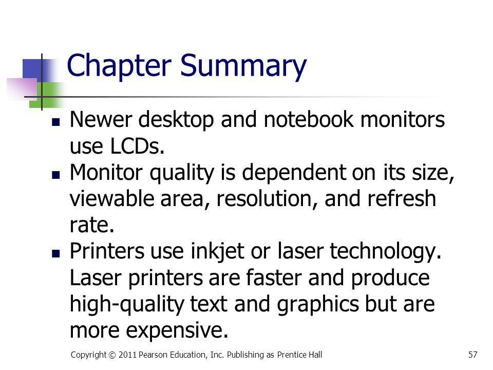 Chapter Summary Newer desktop and notebook monitors use LCDs.