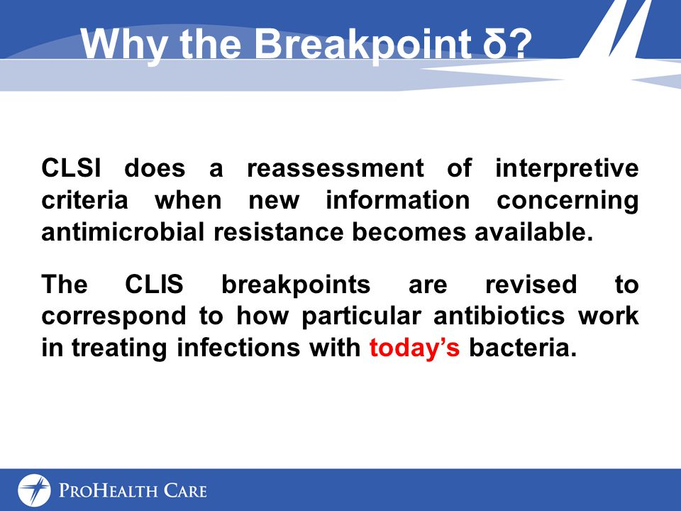 Why the Breakpoint δ CLSI does a reassessment of interpretive criteria when new information concerning antimicrobial resistance becomes available.