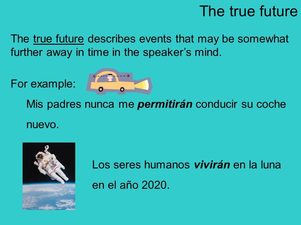 The true futureThe true future describes events that may be somewhat further away in time in the speaker's mind.