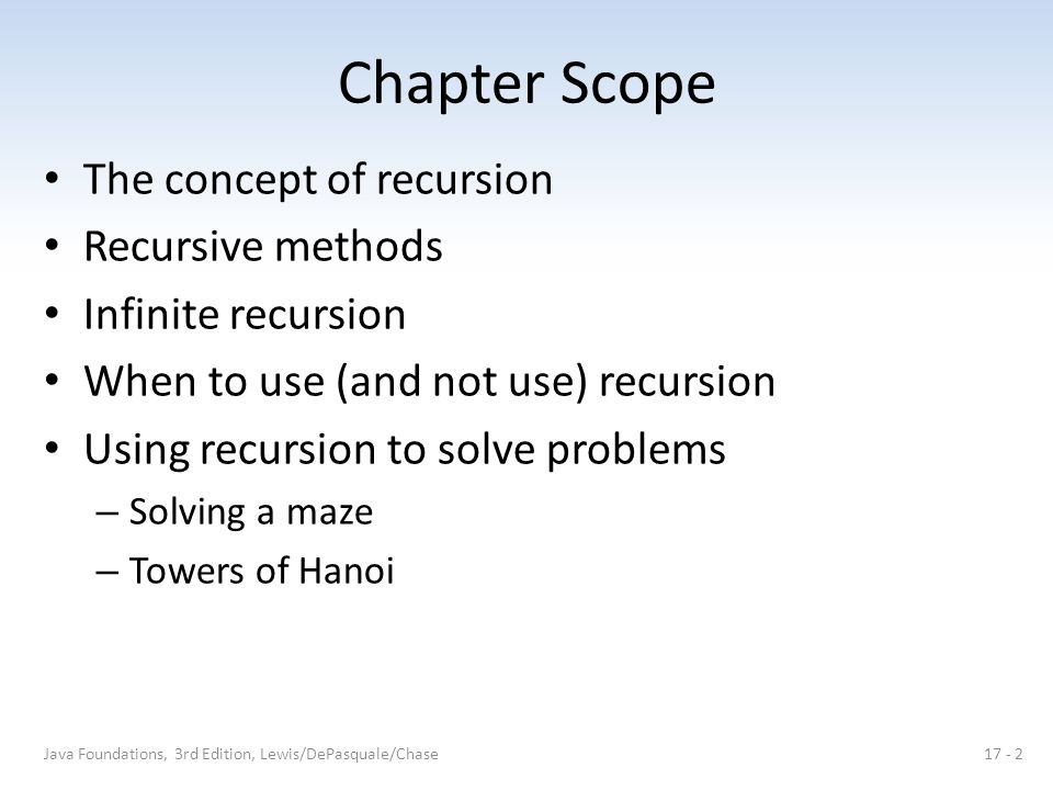 Chapter Scope The concept of recursion Recursive methods