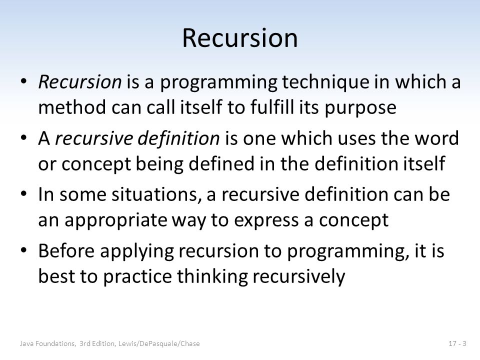 Recursion Recursion is a programming technique in which a method can call itself to fulfill its purpose.