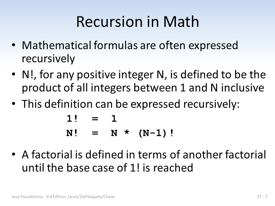 Recursion in Math Mathematical formulas are often expressed recursively.