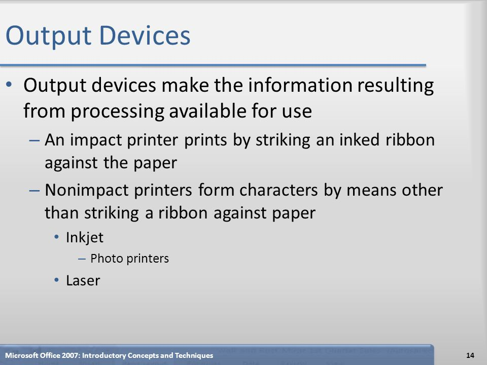 Output Devices Output devices make the information resulting from processing available for use.