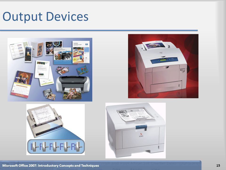 Output Devices Microsoft Office 2007: Introductory Concepts and Techniques