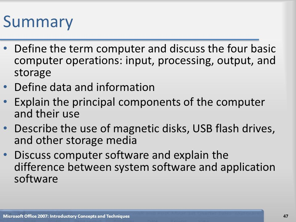 Summary Define the term computer and discuss the four basic computer operations: input, processing, output, and storage.