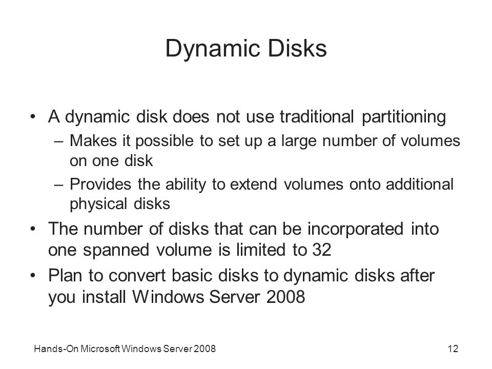 Dynamic Disks A dynamic disk does not use traditional partitioning