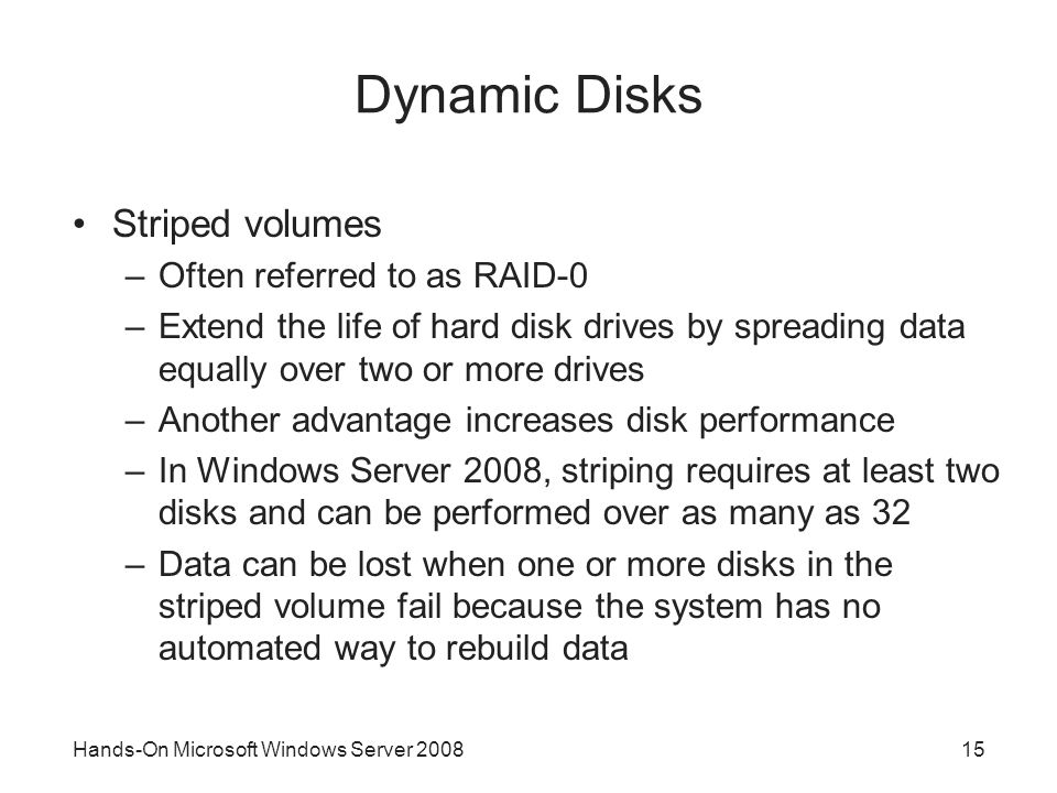Dynamic Disks Striped volumes Often referred to as RAID-0