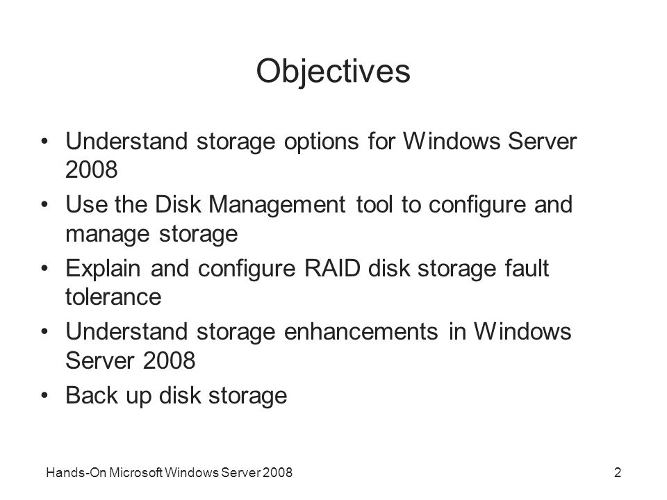 Objectives Understand storage options for Windows Server 2008