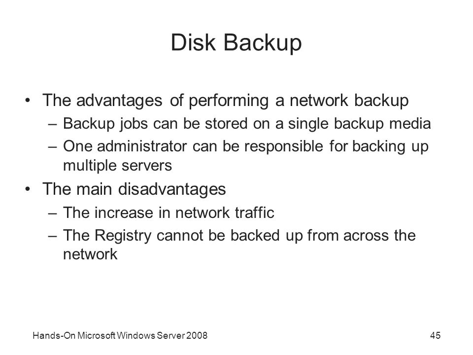 Disk Backup The advantages of performing a network backup