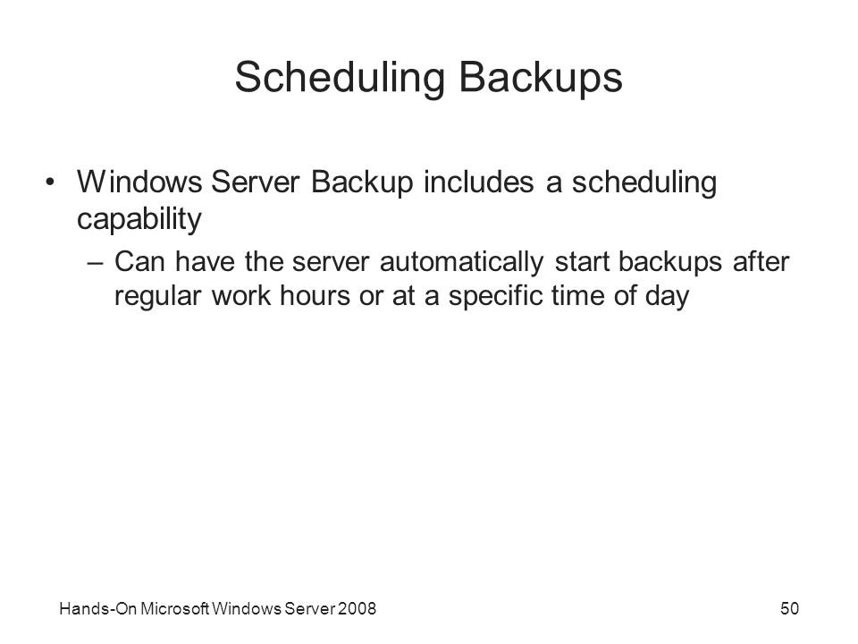 Scheduling Backups Windows Server Backup includes a scheduling capability.