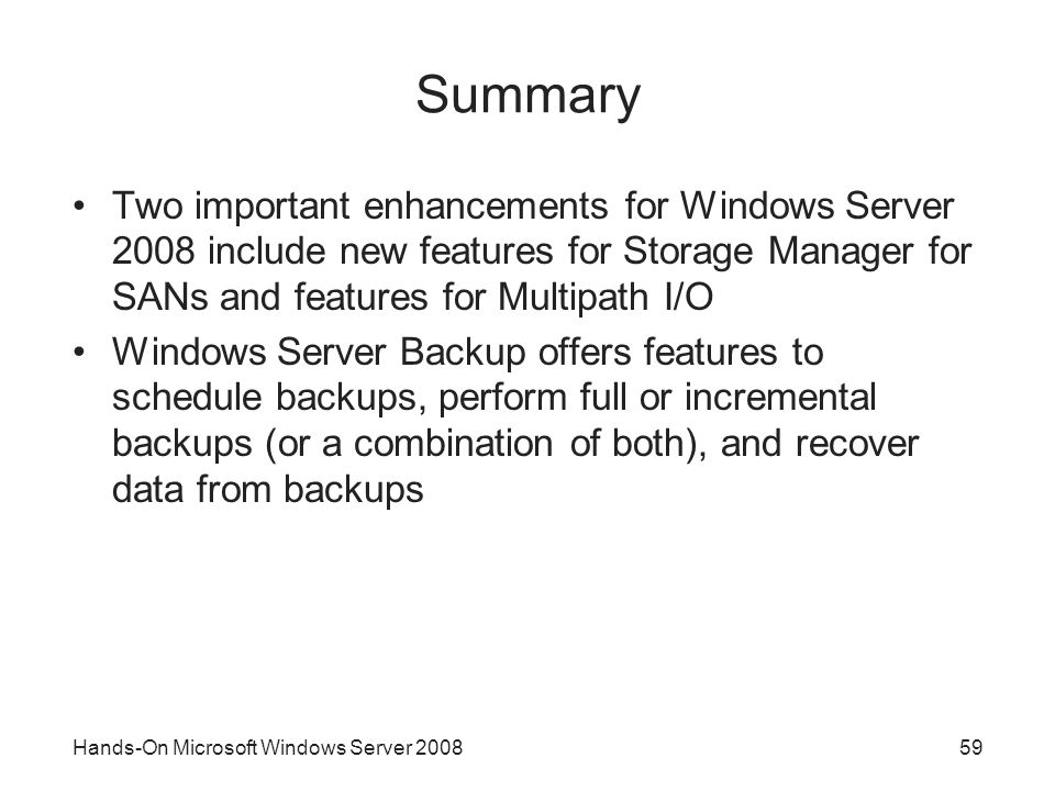 Summary Two important enhancements for Windows Server 2008 include new features for Storage Manager for SANs and features for Multipath I/O.